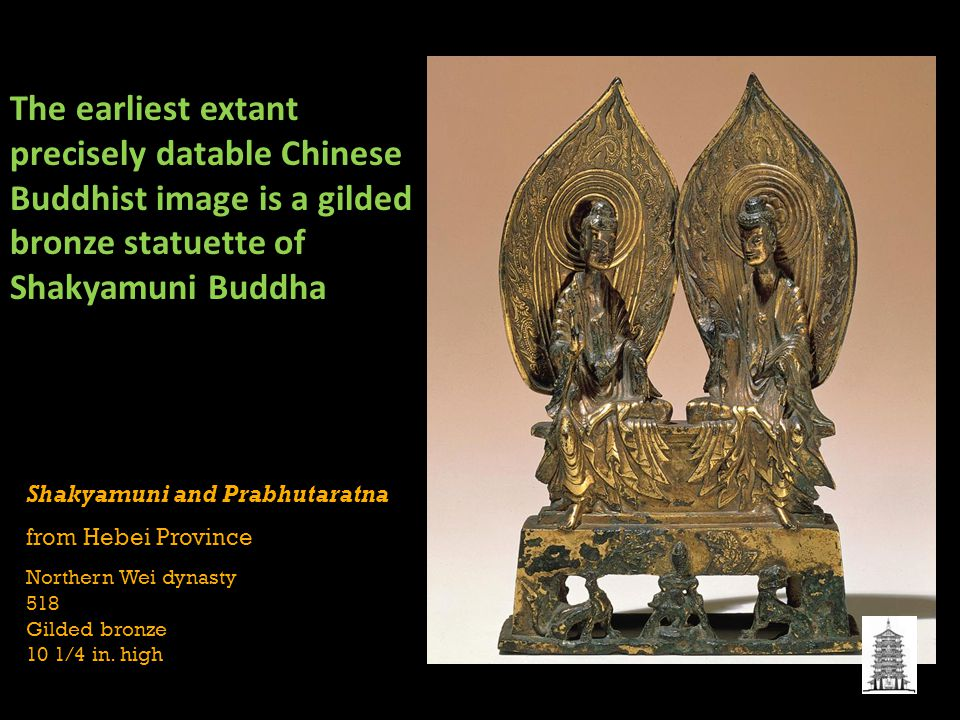 The earliest extant precisely datable Chinese Buddhist image is a gilded bronze statuette of Shakyamuni Buddha