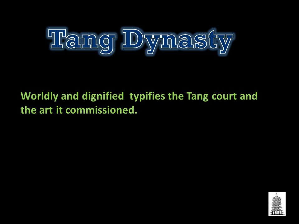 Tang Dynasty Worldly and dignified typifies the Tang court and the art it commissioned.