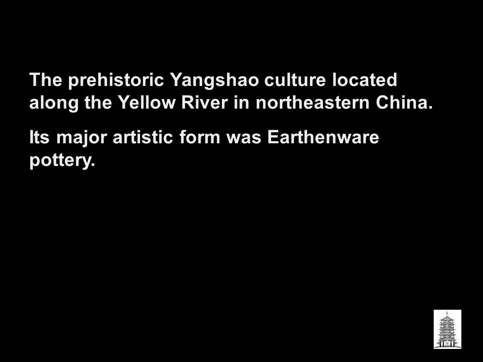 The prehistoric Yangshao culture located along the Yellow River in northeastern China.