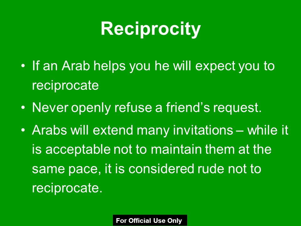 Reciprocity If an Arab helps you he will expect you to reciprocate
