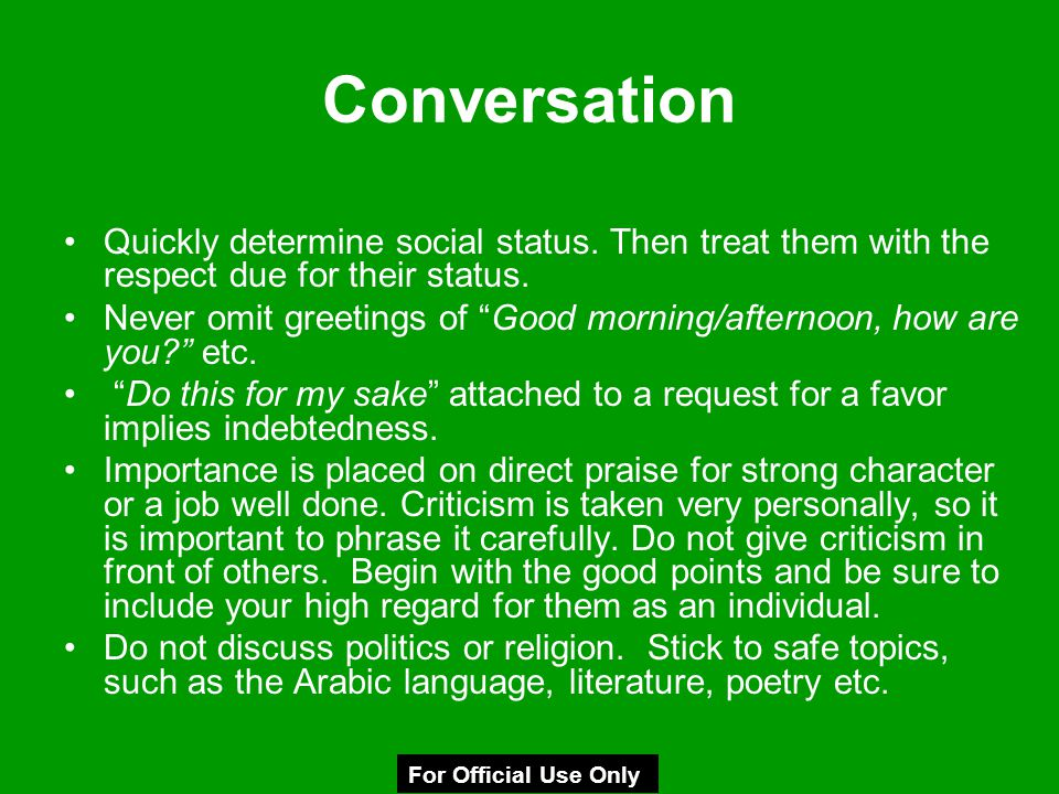Conversation Quickly determine social status. Then treat them with the respect due for their status.