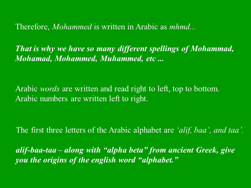 Therefore, Mohammed is written in Arabic as mhmd...