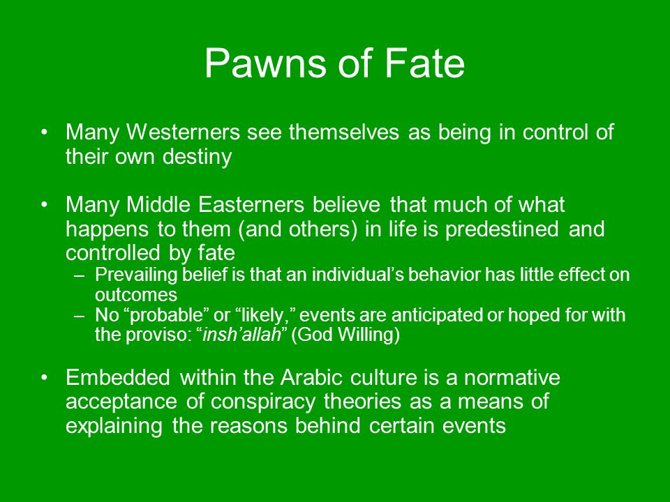 Pawns of Fate Many Westerners see themselves as being in control of their own destiny.