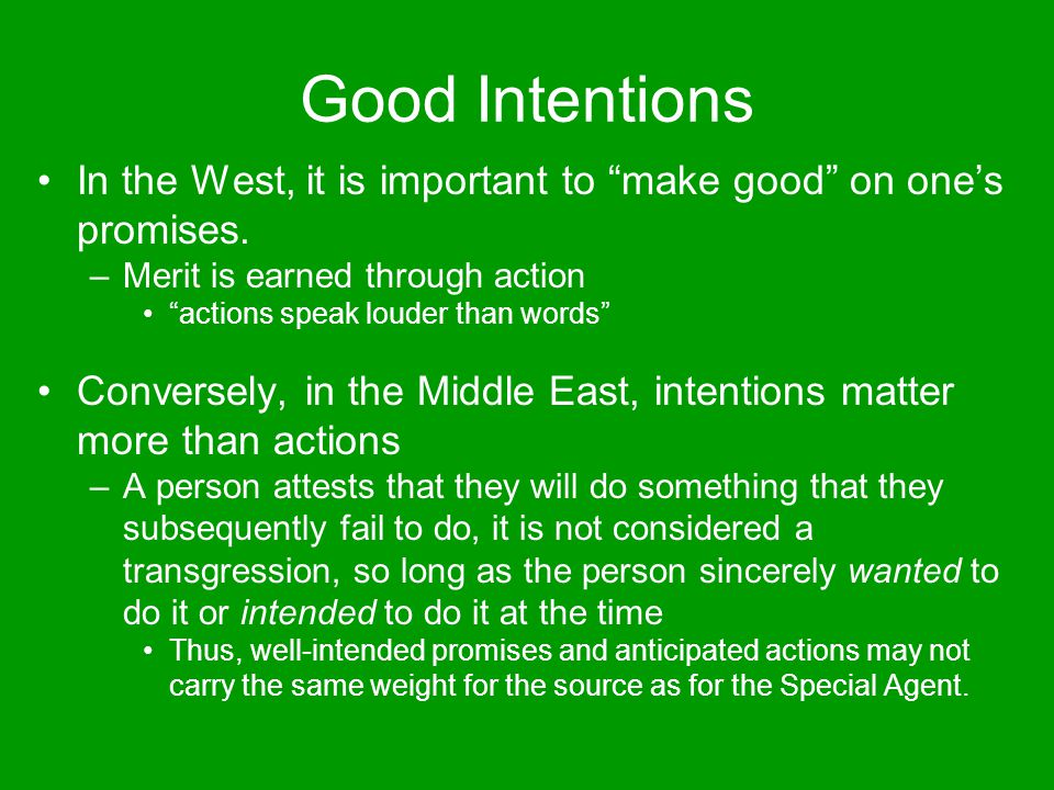 Good Intentions In the West, it is important to make good on one's promises. Merit is earned through action.