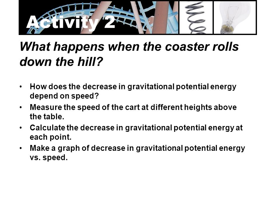 Activity 2 What happens when the coaster rolls down the hill