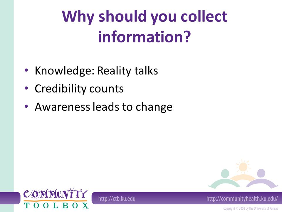 Why should you collect information