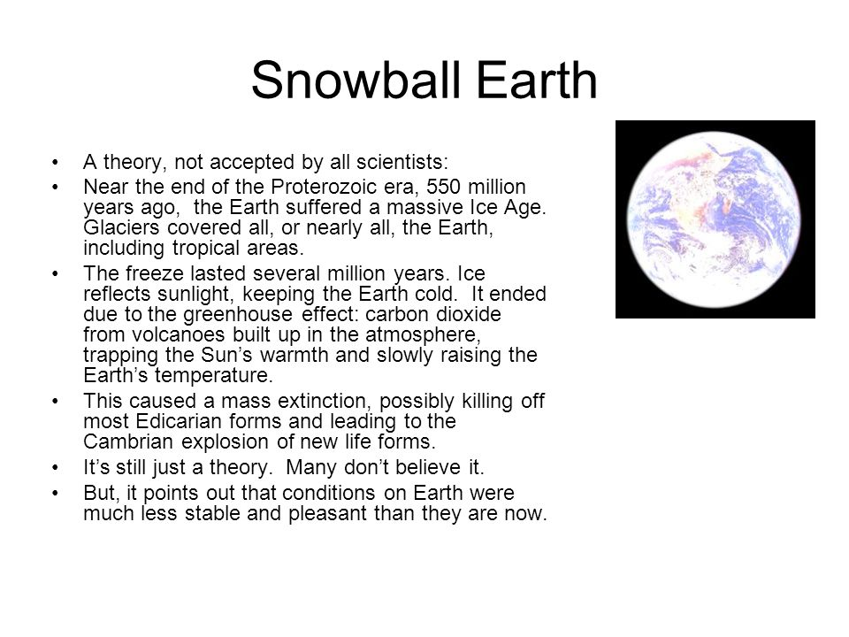 Snowball Earth A theory, not accepted by all scientists: