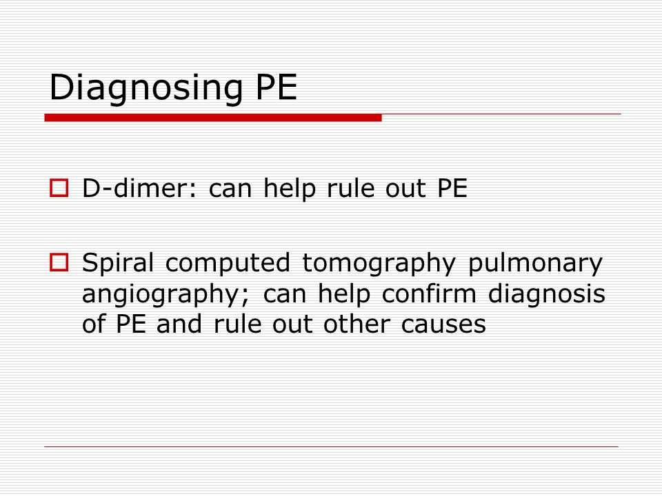 Diagnosing PE D-dimer: can help rule out PE