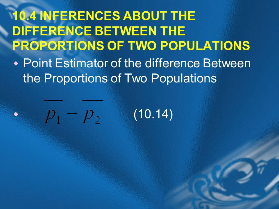 10.4 INFERENCES ABOUT THE DIFFERENCE BETWEEN THE PROPORTIONS OF TWO POPULATIONS
