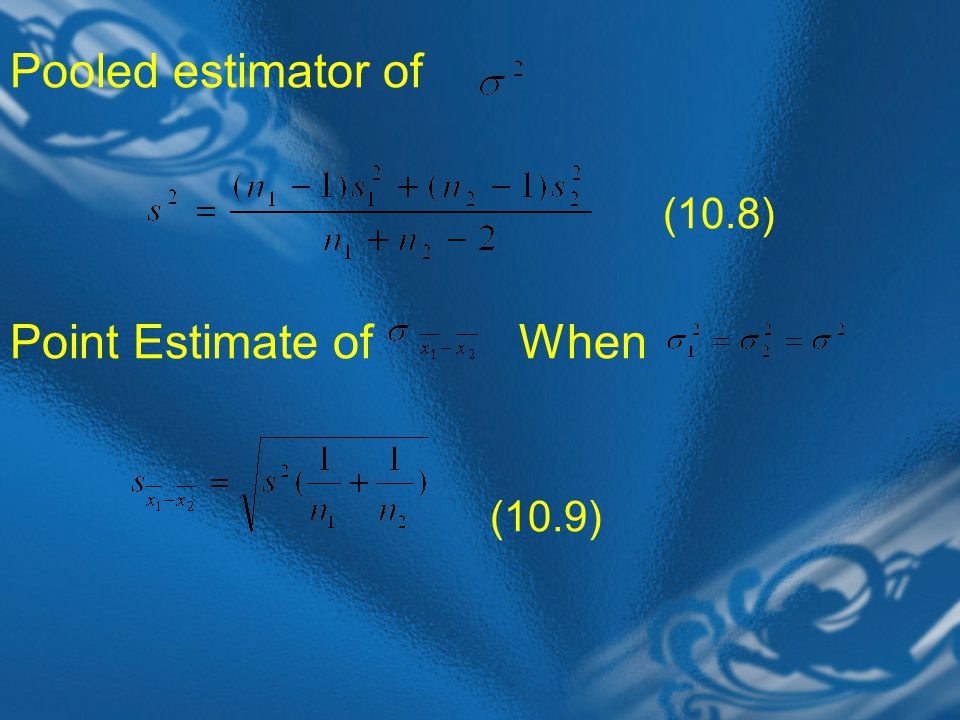 Pooled estimator of (10.8) Point Estimate of When (10.9)