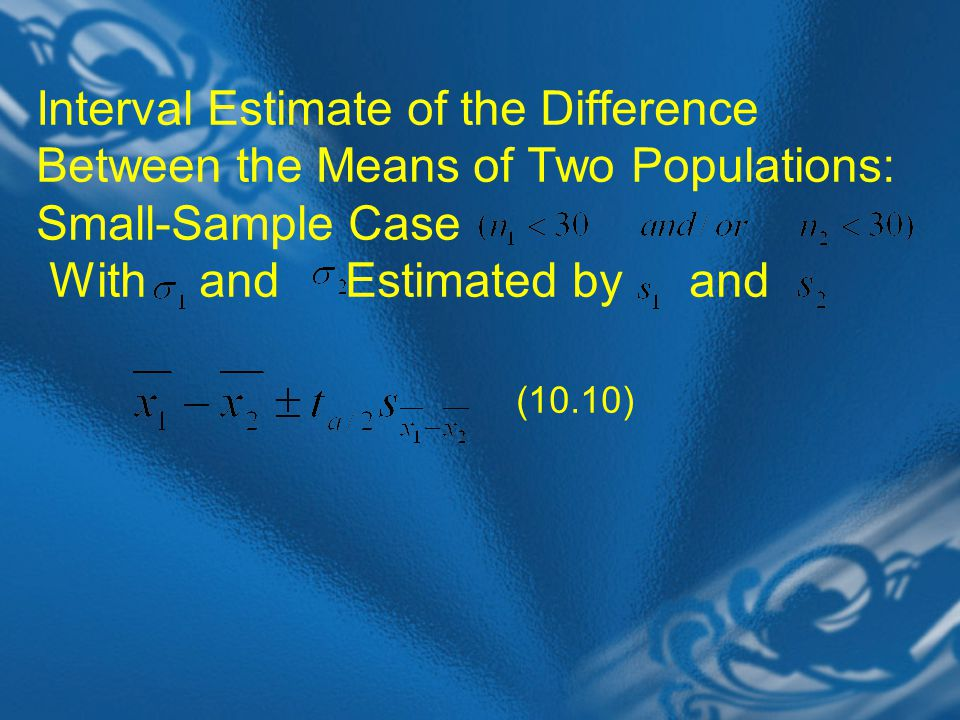 Interval Estimate of the Difference Between the Means of Two Populations: Small-Sample Case With and Estimated by and (10.10)
