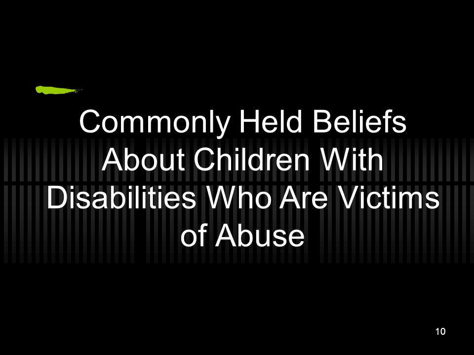 Commonly Held Beliefs About Children With Disabilities Who Are Victims of Abuse