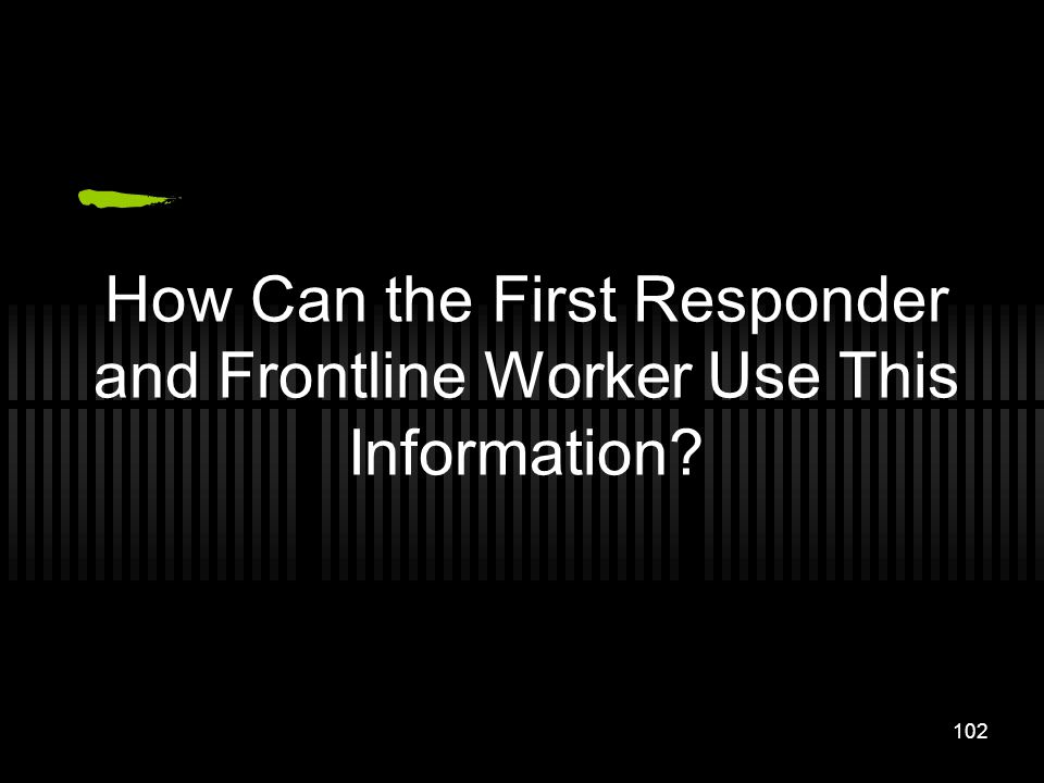 How Can the First Responder and Frontline Worker Use This Information