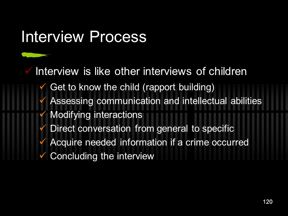 Interview Process Interview is like other interviews of children