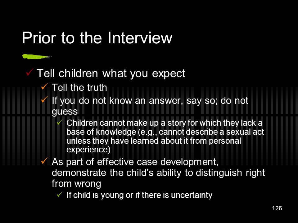 Prior to the Interview Tell children what you expect Tell the truth