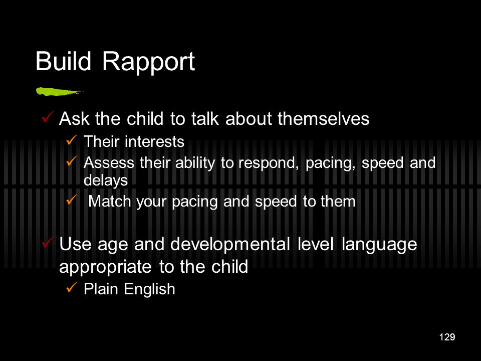 Build Rapport Ask the child to talk about themselves