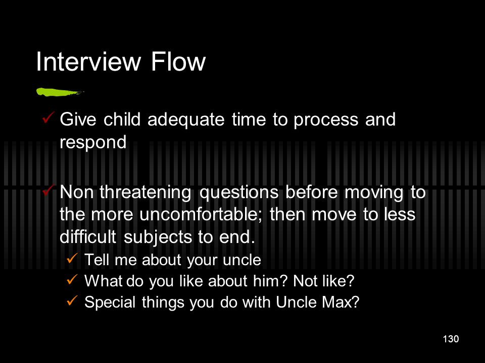 Interview Flow Give child adequate time to process and respond