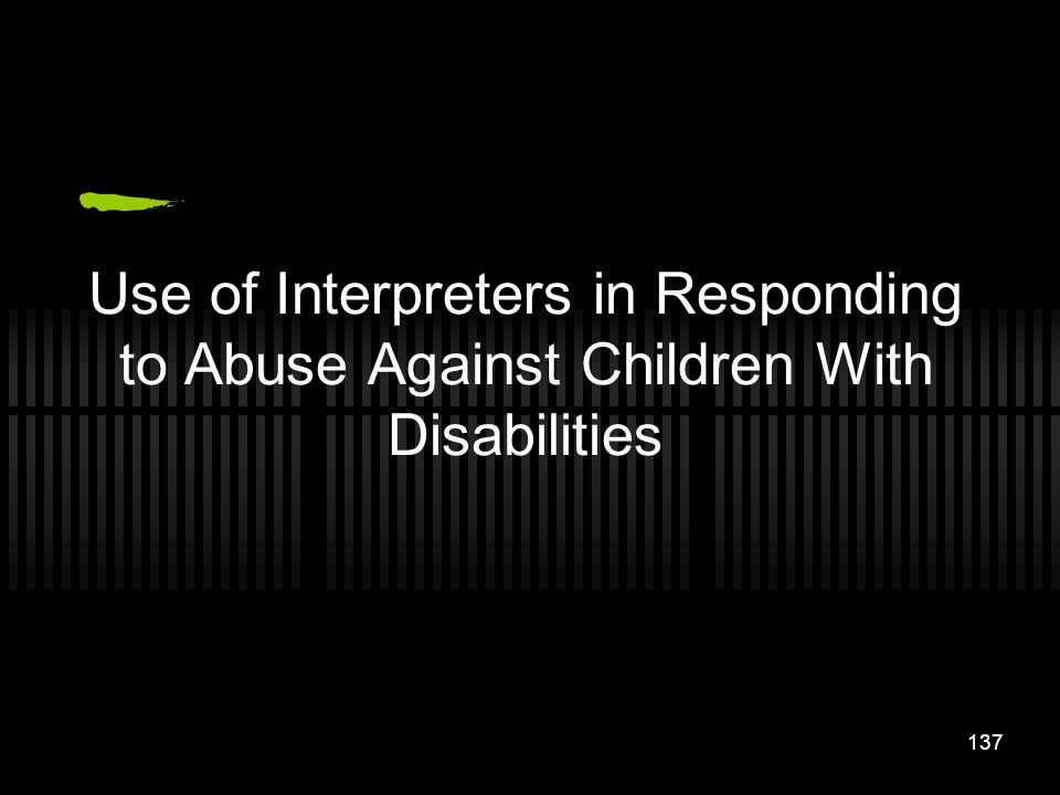 Use of Interpreters in Responding to Abuse Against Children With Disabilities