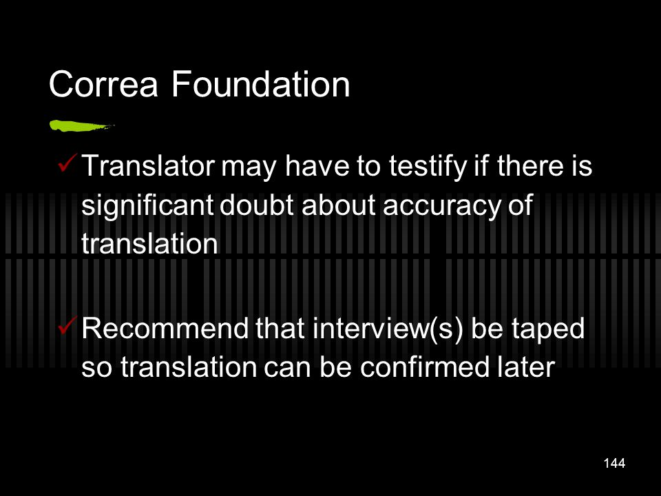 Correa Foundation Translator may have to testify if there is significant doubt about accuracy of translation.