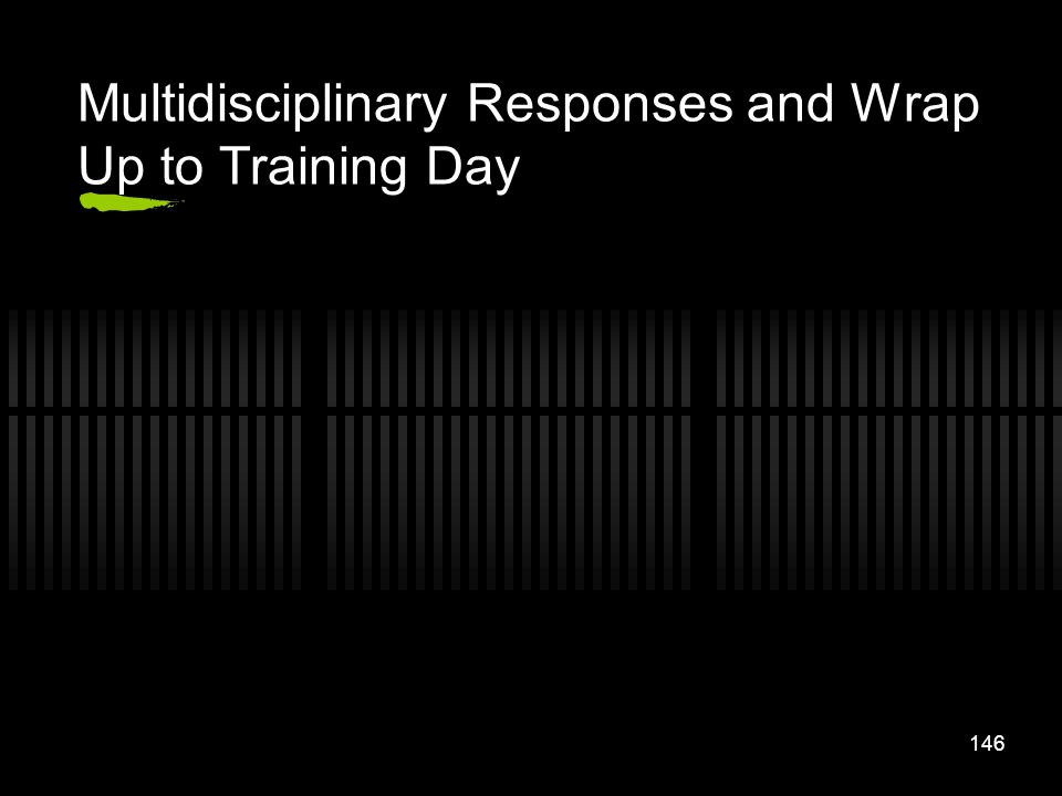 Multidisciplinary Responses and Wrap Up to Training Day