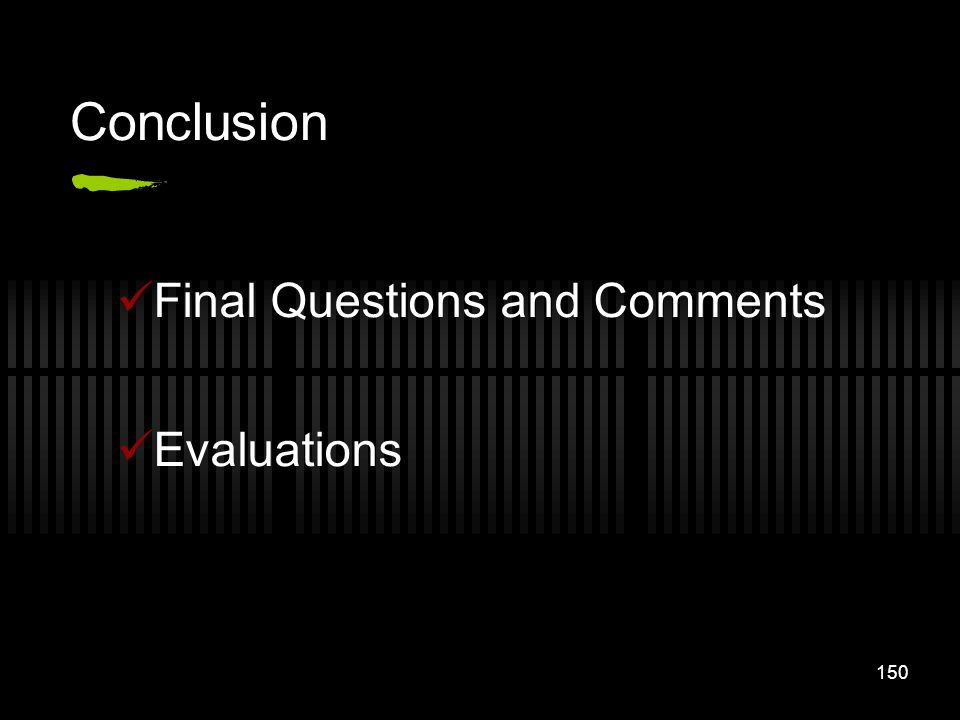 Conclusion Final Questions and Comments Evaluations