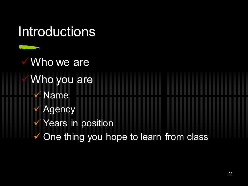 Introductions Who we are Who you are Name Agency Years in position