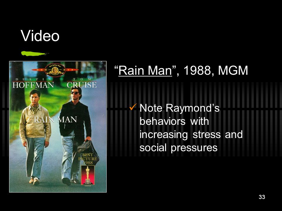Video Rain Man , 1988, MGM. Note Raymond's behaviors with increasing stress and social pressures.