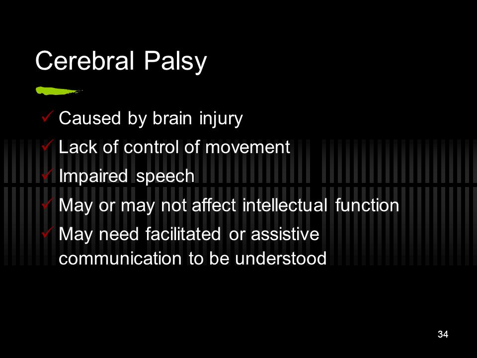 Cerebral Palsy Caused by brain injury Lack of control of movement