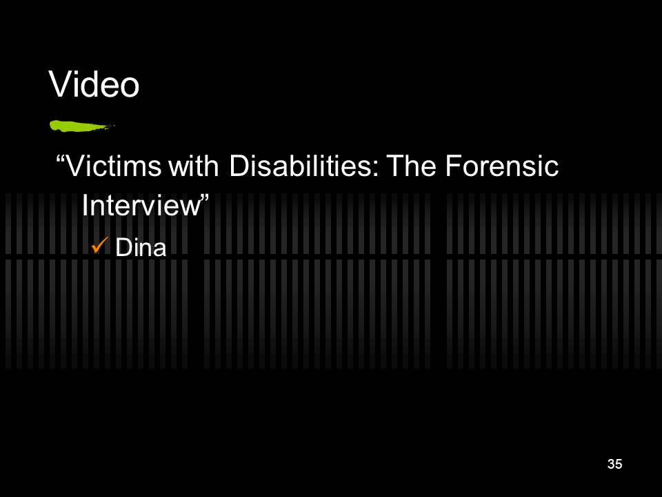Video Victims with Disabilities: The Forensic Interview Dina