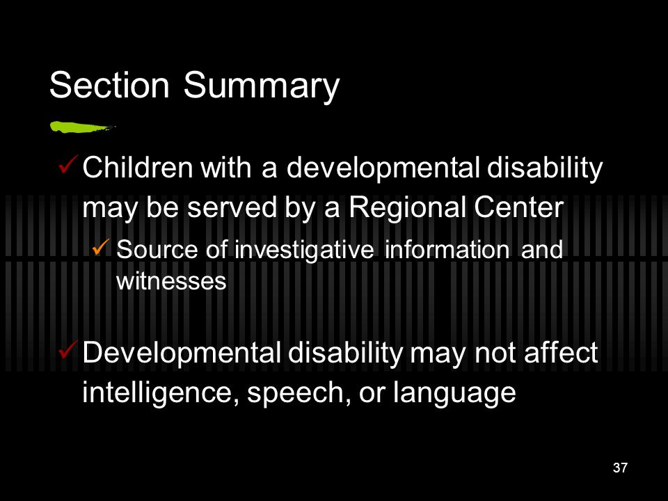 Section Summary Children with a developmental disability may be served by a Regional Center. Source of investigative information and witnesses.