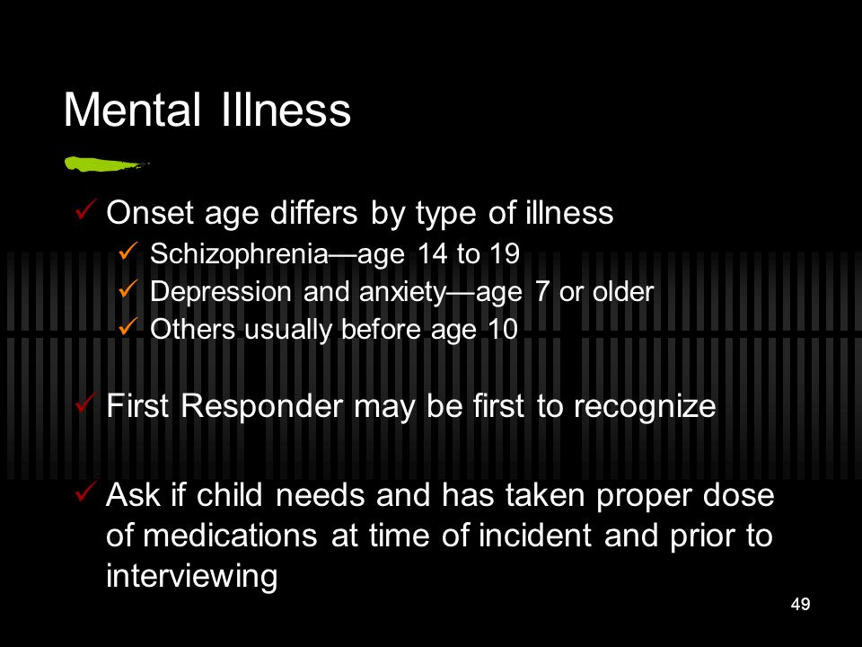 Mental Illness Onset age differs by type of illness