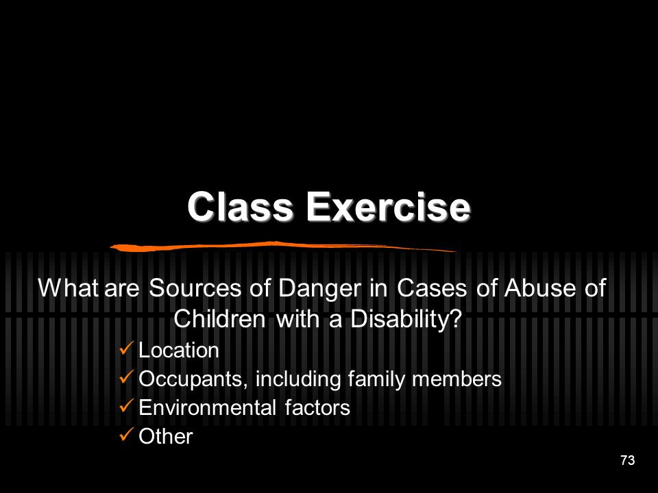 Class Exercise What are Sources of Danger in Cases of Abuse of Children with a Disability Location.