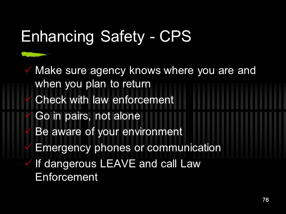 Enhancing Safety - CPS Make sure agency knows where you are and when you plan to return. Check with law enforcement.
