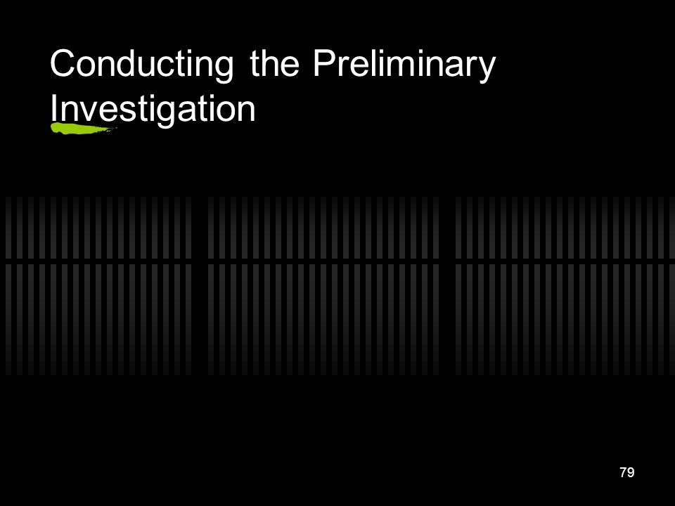 Conducting the Preliminary Investigation