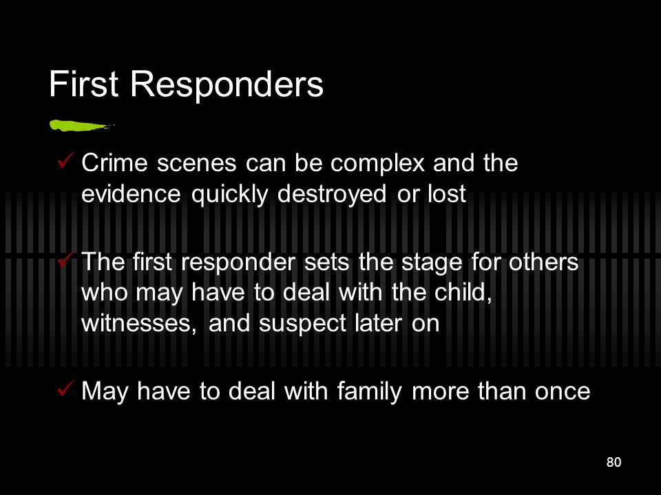 First Responders Crime scenes can be complex and the evidence quickly destroyed or lost.