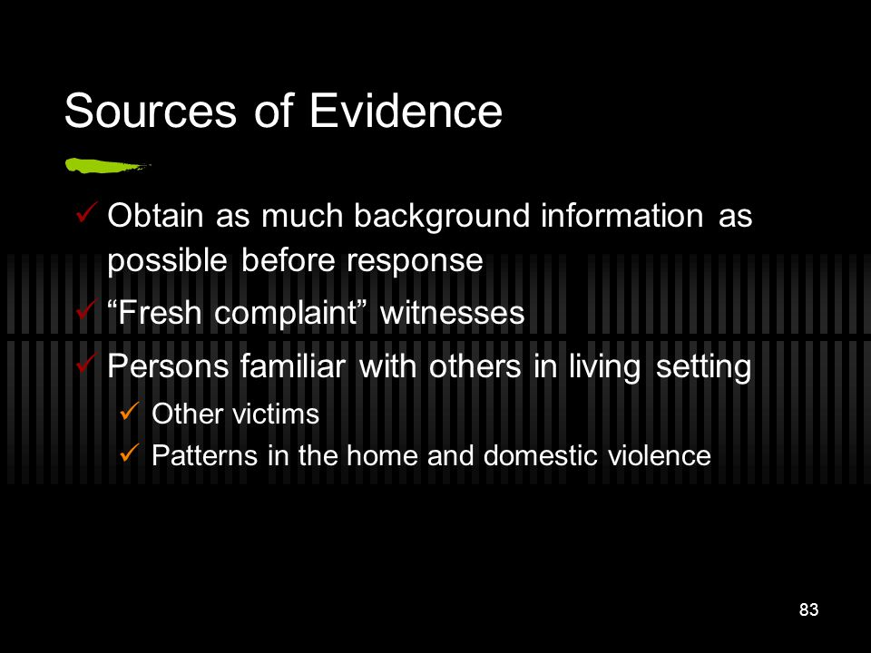 Sources of Evidence Obtain as much background information as possible before response. Fresh complaint witnesses.