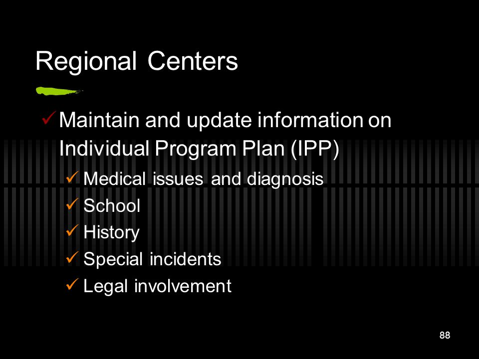 Regional Centers Maintain and update information on Individual Program Plan (IPP) Medical issues and diagnosis.