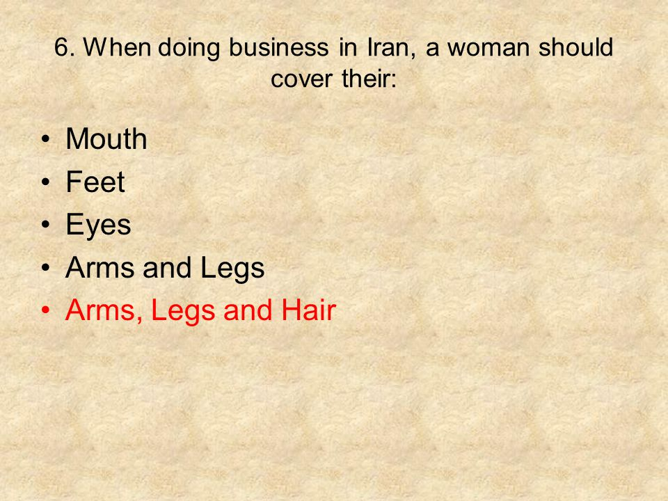 6. When doing business in Iran, a woman should cover their: