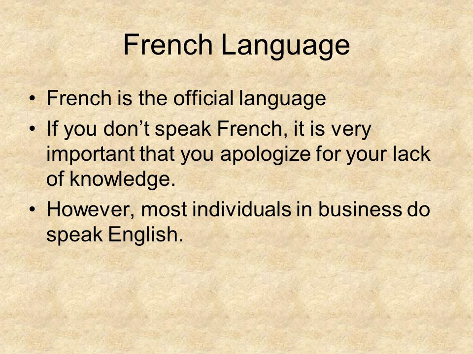 French Language French is the official language