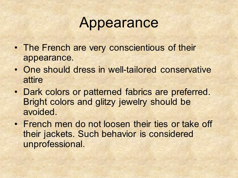 Appearance The French are very conscientious of their appearance.