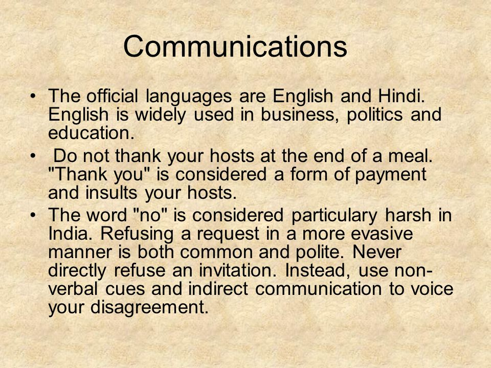 Communications The official languages are English and Hindi. English is widely used in business, politics and education.