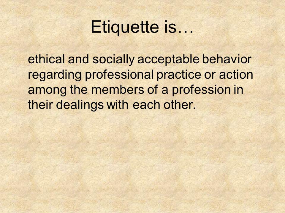Etiquette is…