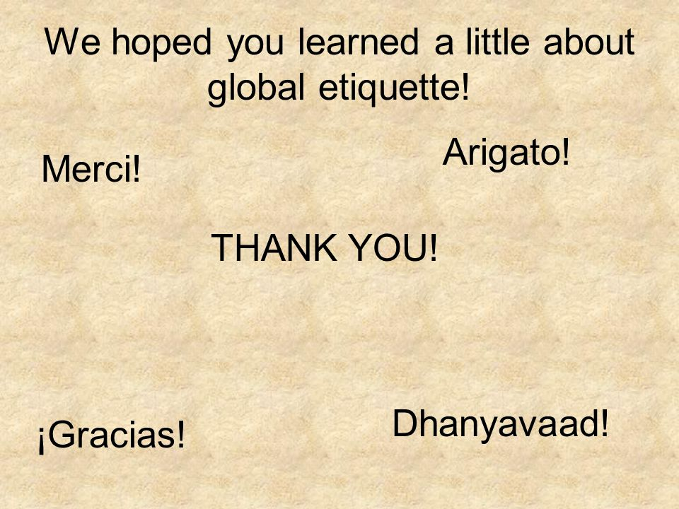 We hoped you learned a little about global etiquette!
