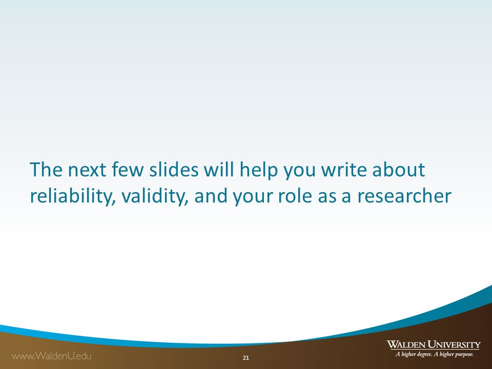 The next few slides will help you write about reliability, validity, and your role as a researcher