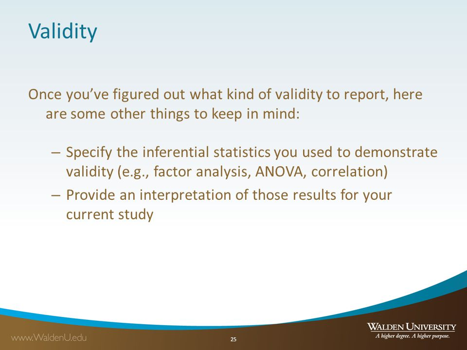 Validity Once you've figured out what kind of validity to report, here are some other things to keep in mind: