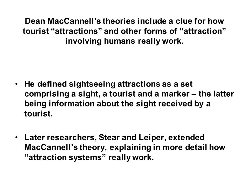 Dean MacCannell's theories include a clue for how tourist attractions and other forms of attraction involving humans really work.