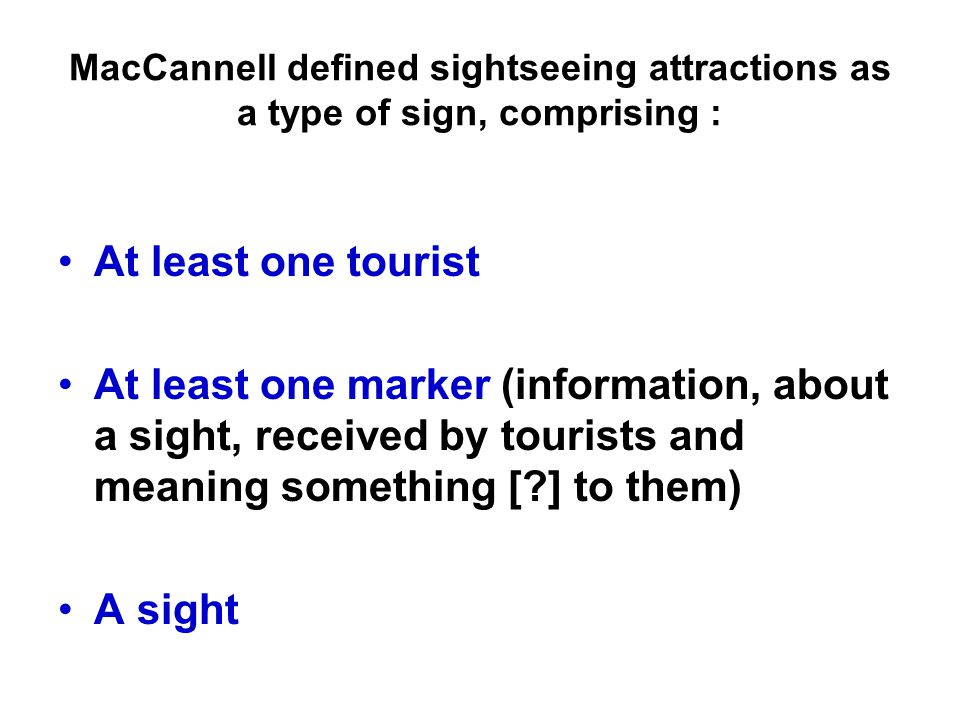 MacCannell defined sightseeing attractions as a type of sign, comprising :