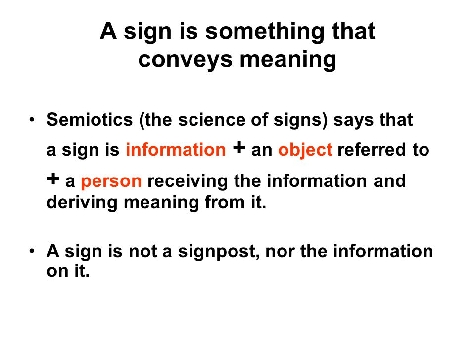 A sign is something that conveys meaning
