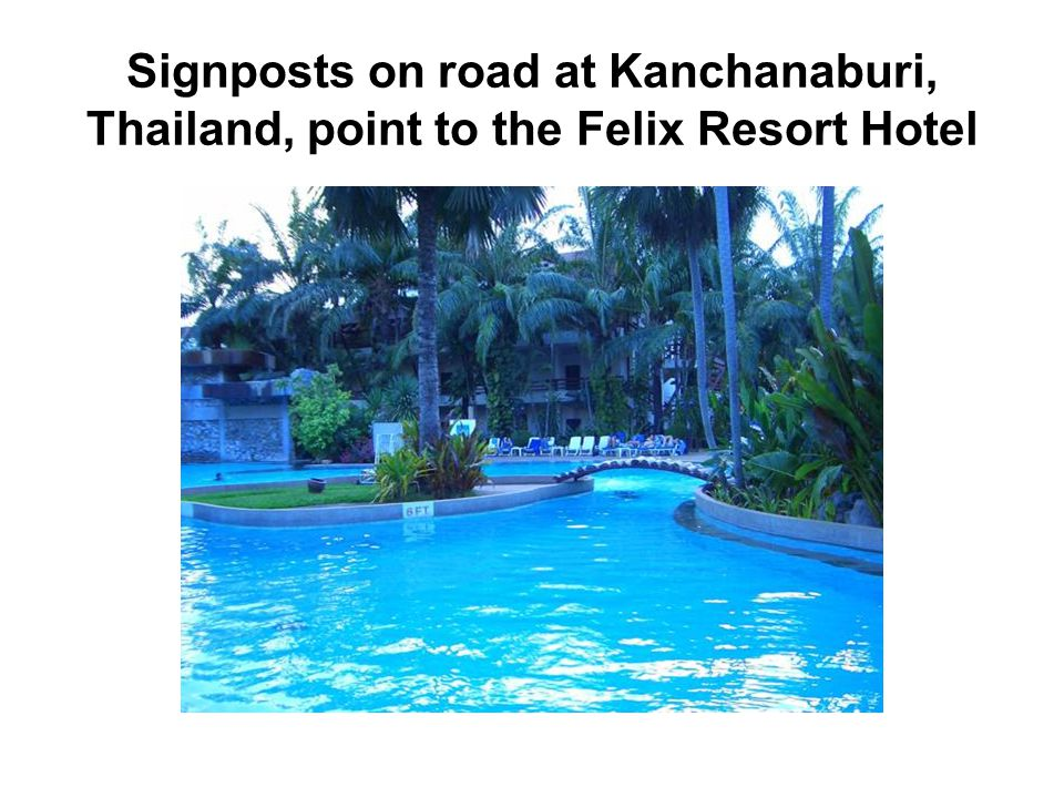 Signposts on road at Kanchanaburi, Thailand, point to the Felix Resort Hotel
