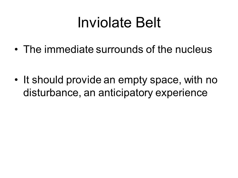 Inviolate Belt The immediate surrounds of the nucleus